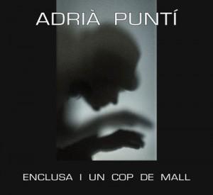 Adrià Puntí - Enclusa i un Cop de Mall