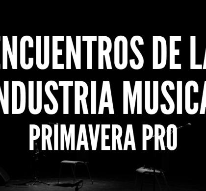 Encuentros de la industria musical: Primavera Pro